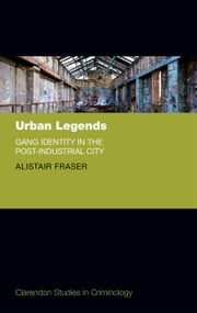 Urban Legends: Gang Identity in the Post-Industrial City ebook by Alistair Fraser