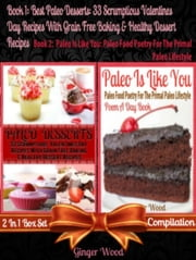 Best Paleo Desserts: 33 Scrumptious Valentines Day Recipes With Grain Free & Gluten-Free Baking & Healthy Dessert Recipes (Scrumptious Low Fat Chocolate Desserts - No More Food Allergies) - Paleo Food Poetry For The Primal Paleo Lifestyle (Paleo Poem A Day Book in Rhymes & Quotes For Your Paleo Recipe Journal & Paleo Notebook & Inspirational Paleo Quotes) - 2 In 1 Box Set Compilation ebook by Ginger Wood