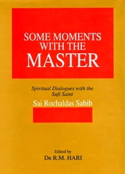 Some Moments With the Master - Spiritual Dialogues with the Sufi Saint ebook by Dr. R.M. Hari