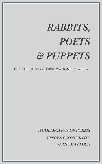 Rabbits, Poets & Puppets - The Thoughts & Observations of a Few ebook by Vincent Convertito & Thomas Koch