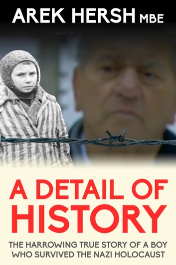 A Detail Of History: The harrowing true story of a boy who survived the Nazi holocaust 電子書 by Arek Hersh