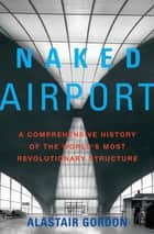 Naked Airport ebook by Alastair Gordon