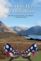From High Heels to High Hills: One woman walking the Lake District - in her own style ebook by Tanya Oliver