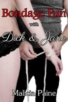 Bondage Fun with Dick and Jane ebook by Malicia Paine