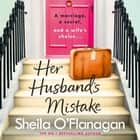 Her Husband's Mistake: A marriage, a secret, and a wife's choice... audiobook by Sheila O'Flanagan