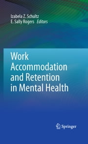 Work Accommodation and Retention in Mental Health ebook by Izabela Z. Schultz,E. Sally Rogers