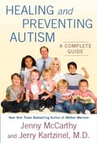Healing and Preventing Autism ebook by Jenny McCarthy,Jerry Kartzinel