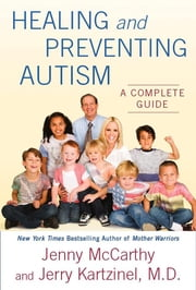 Healing and Preventing Autism - A Complete Guide ebook by Jenny McCarthy,Jerry Kartzinel