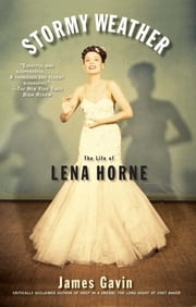 Stormy Weather - The Life of Lena Horne ebook by James Gavin