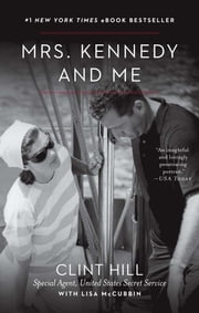 Mrs. Kennedy and Me - An Intimate Memoir ebook by Clint Hill,Lisa McCubbin