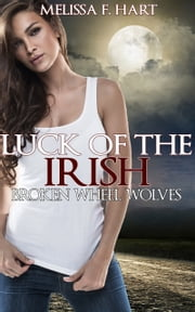 Luck of the Irish (Broken Wheel Wolves, Book 3) ebook by Melissa F. Hart