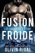 Fusion Froide ebook by Olivia Rigal