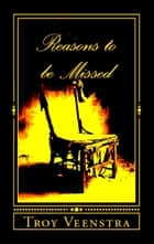 Reasons to be Missed ebook by Troy Veenstra