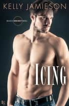 Icing - An Aces Hockey Novel ebook by Kelly Jamieson