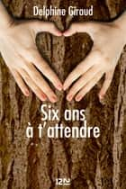 Six ans à t'attendre ebook by