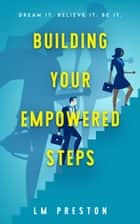 Building Your Empowered Steps ebook by LM Preston