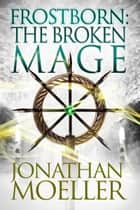 Frostborn: The Broken Mage (Frostborn #8) eBook par Jonathan Moeller