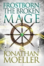 Frostborn: The Broken Mage (Frostborn #8) ebook by Jonathan Moeller