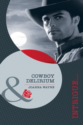 Cowboy Delirium (Mills & Boon Intrigue) ebook by Joanna Wayne