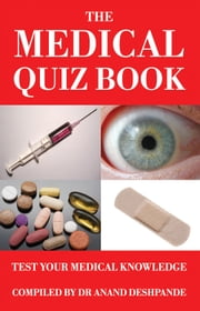 The Medical Quiz Book - Test Your Medical Knowledge ebook by Dr Anand Deshpande