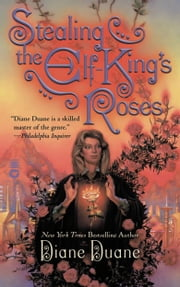 Stealing the Elf-King's Roses ebook by Diane Duane