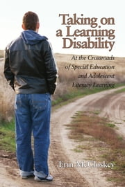 Taking on a Learning Disability - At the Crossroads of Special Education and Adolescent Literacy Learning ebook by Erin McCloskey