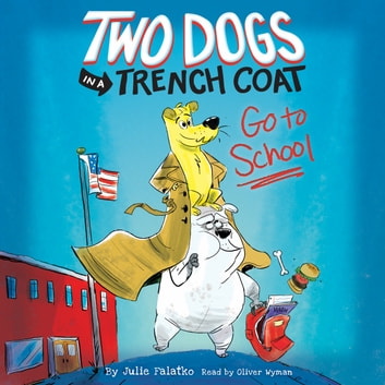 Two Dogs in a Trench Coat Go to School: Two Dogs in a Trench Coat, Book #1 audiobook by Julie Falatko