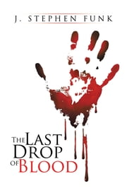 The Last Drop of Blood ebook by J. Stephen Funk