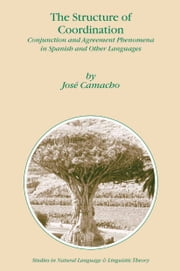 The Structure of Coordination - Conjunction and Agreement Phenomena in Spanish and Other Languages ebook by J. Camacho