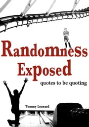 Randomness Exposed - quotes to be quoting ebook by Tommy Leonard