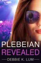 Plebeian Revealed - A romantic suspense novel ebook by Debbie K. Lum