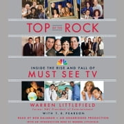 Top of the Rock - Inside the Rise and Fall of Must See TV audiobook by Warren Littlefield, T. R. Pearson