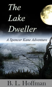 The Lake Dweller - A Spencer Kane Adventure (Book #4) ebook by B L Hoffman