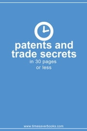 Patents and Trade Secrets in 30 Pages or Less ebook by Books, Timesaver
