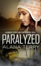 Paralyzed - Bestselling Christian Fiction eBook by Alana Terry