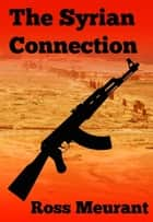 The Syrian Connection ebook by Ross Meurant
