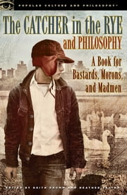 The Catcher in the Rye and Philosophy - A Book for Bastards, Morons, and Madmen ebook by