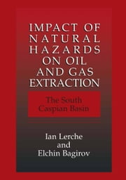 Impact of Natural Hazards on Oil and Gas Extraction - The South Caspian Basin ebook by Ian Lerche,Elchin Bagirov