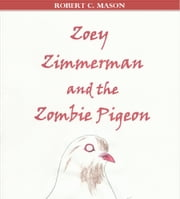 Zoey Zimmerman and the Zombie Pigeon ebook by Robert C. Mason