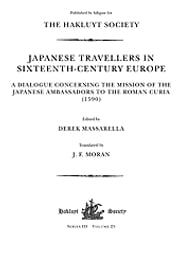 Japanese Travellers in Sixteenth-Century Europe - A Dialogue Concerning the Mission of the Japanese Ambassadors to the Roman Curia (1590) ebook by Derek Massarella,J. F. Moran