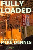FULLY LOADED ebook by Mike Dennis