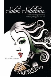Salon Solutions - Salon marketing made easy without pulling your hair out ebook by Susan Woodbury