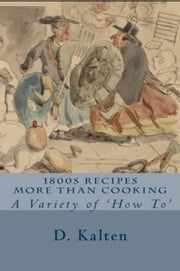 1800s Recipes More Than Cooking A Variety of 'How To' ebook by D. Kalten