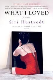 What I Loved - A Novel ebook by Siri Hustvedt
