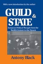Guild and State - European Political Thought from the Twelfth Century to the Present ebook by Antony Black