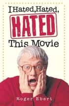 I Hated, Hated, Hated This Movie eBook by Roger Ebert