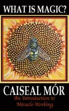 What is Magic? ebook by Caiseal Mor