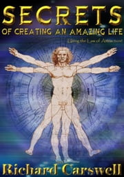 SECRETS of Creating An Amazing Life ebook by Richard Carswell