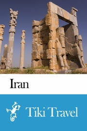 Iran Travel Guide - Tiki Travel ebook by Tiki Travel