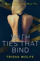 With Ties that Bind - A Broken Bonds Novel: Book Two ebook by Trisha Wolfe
